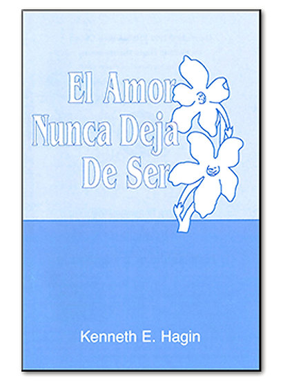 Spanish: EL AMOR NUNCA DEJA DE SER