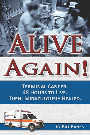 Alive Again!  Terminal Cancer, 48 Hours to Live