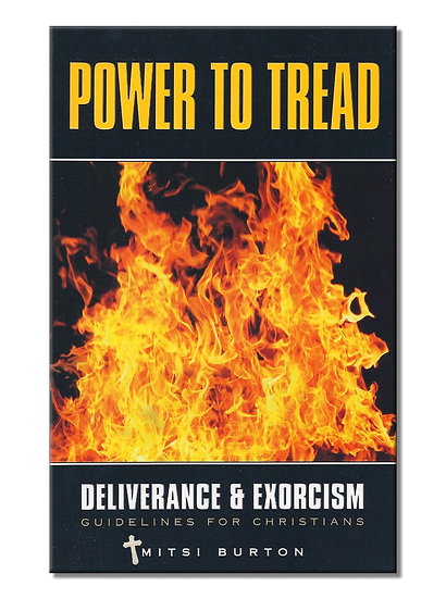 The Power to Tread - Deliverance & Exorcism Guidelines for Christians