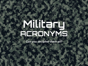 QUIZ: Can You Decipher These Military Acronyms?