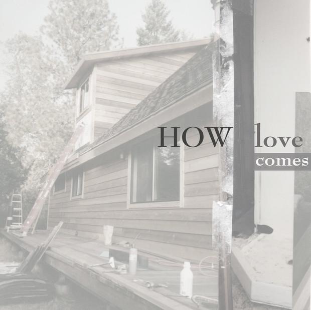 How Love Comes Tile v3.jpg