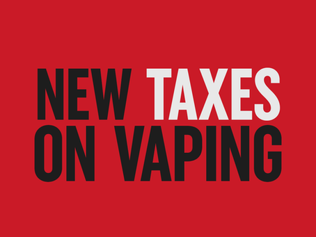 Hide Your Vapes, Hide Your Juice, They're Taxing Everybody Out Here.