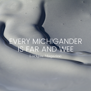 Every Michigander is Far and Wee
