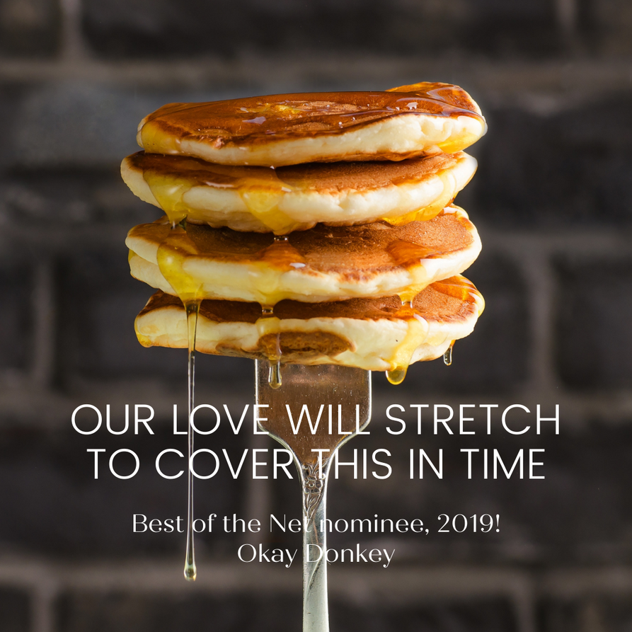 Our love will Stretch to cover this in Time