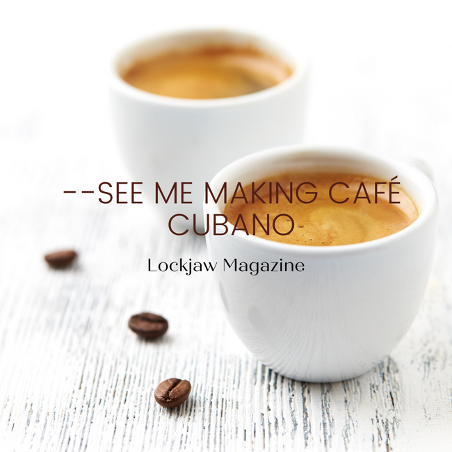 --see me, making cafe cubano
