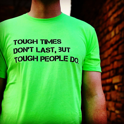 TOUGH TIMES DON'T LAST...NEON GREEN