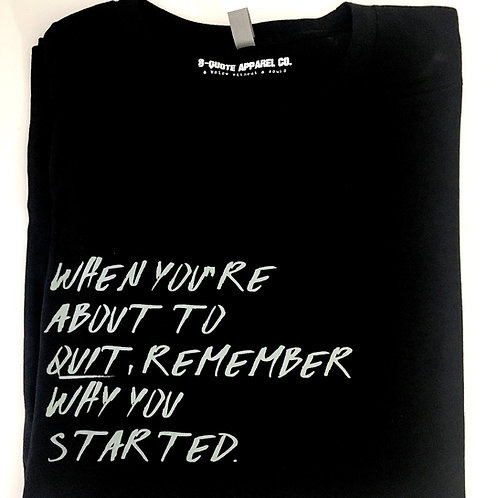 WHEN YOU'RE ABOUT TO QUIT, REMEMBER ...BLACK TEE
