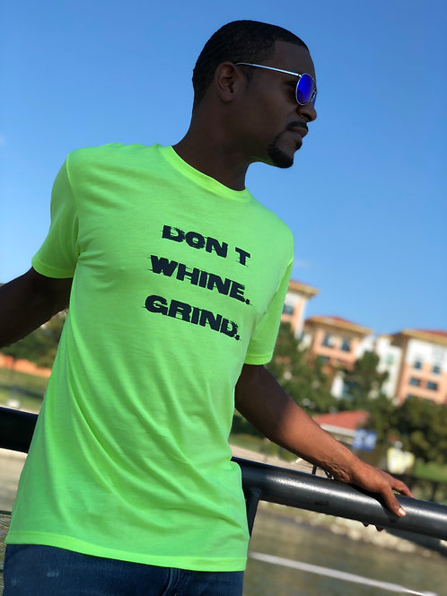 DON T WHINE. GRIND. NEON YELLOW