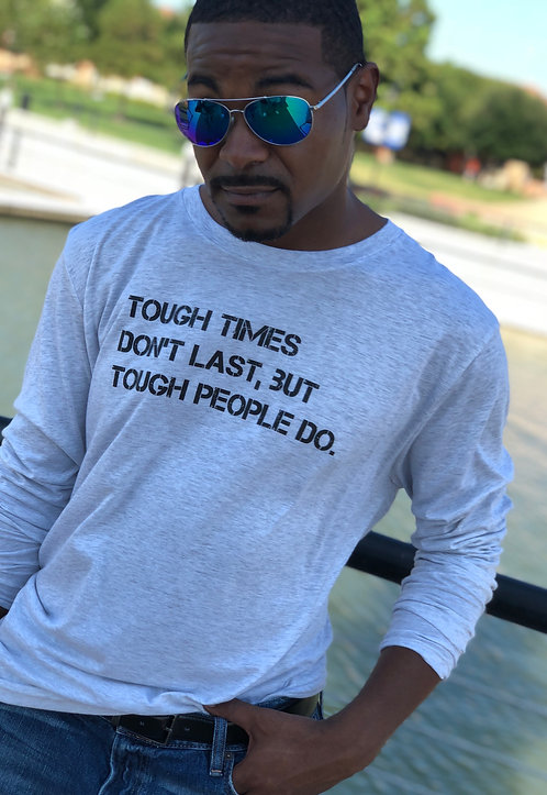 Men's Tough Times Long Sleeve!