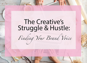 The Creative's Struggle & Hustle: Finding Your Brand Voice