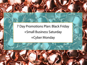 7 Day Promotions Plan: Black Friday, Small Business Saturday, and Cyber Monday
