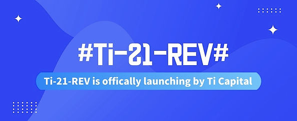 The 2021 Asset Management Fund named Ti-21-REV is offically launching by Ti Capital