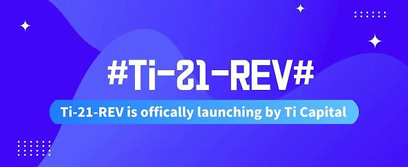 The 2021 asset management fund named Ti-21-REV is officially launched by Ti Capital.