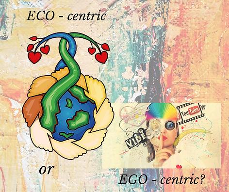 PRESENCE - ECO- centric, or EGO - centri