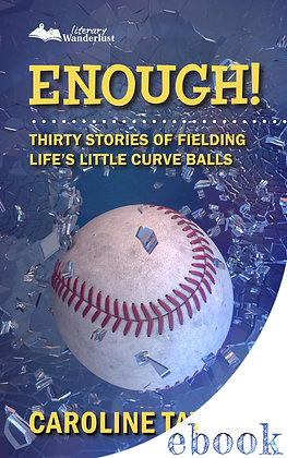 ENOUGH! Thirty Stories of Fielding Life's Little Curve Balls