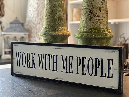 WORK WITH ME PEOPLE SIGN