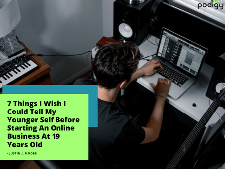 7 Things I Wish I Could Tell My Younger Self Before Starting An Online Business At 19 Years Old