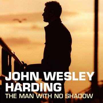 "John Wesley Harding ""The Man With No Shadow"""