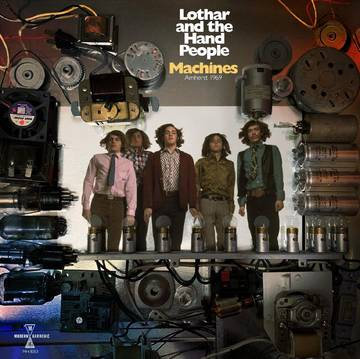 "Lothar & The Hand People ""Machines; Amherst 1969"""