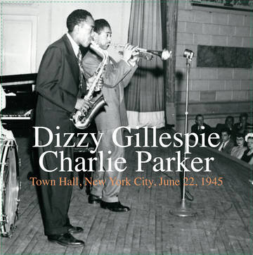 "Dizzy Gillespie / Charlie Parker ""Town Hall, New York City, June 22, 1945"""
