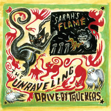 "Drive-By Truckers ""The Unraveling"" b/w ""Sarah's Flame"""