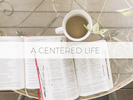 Bible Meets Life// A Centered Life