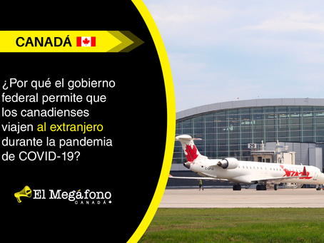 ¿Por qué el gobierno federal permite que los canadienses viajen al extranjero durante la pandemia?