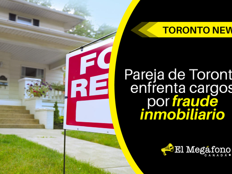Pareja de Toronto enfrenta cargos por fraude inmobiliario