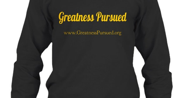 Greatness Pursued Sweatshirt