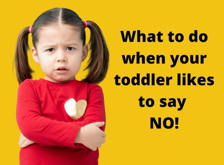 What to do when your toddler likes to say No!