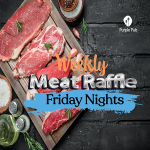 NEW EVENT -WEEKLY MEAT RAFFLE