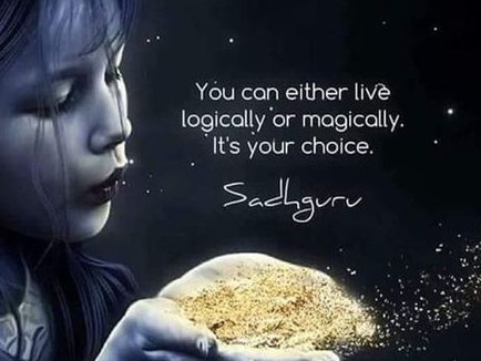 """You can either live logically or magically"" ~ Sadghuru"