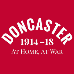 Doncaster 1914-18 – At Home, At War