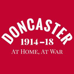 Doncaster 1914-18 – At Home, At War