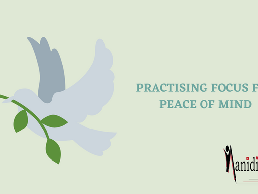 PRACTISING FOCUS FOR PEACE OF MIND