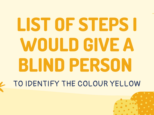 LIST OF STEPS I WOULD GIVE A BLIND PERSON TO IDENTIFY THE COLOR YELLOW
