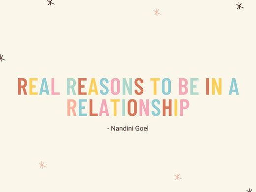 WHAT SHOULD BE THE REAL REASONS TO BE IN A RELATIONSHIP?