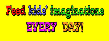 FEED KIDS IMAGINATIONS EVERY DAY.jpg