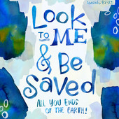 Look to me and Be Saved Bible Verse.jpg