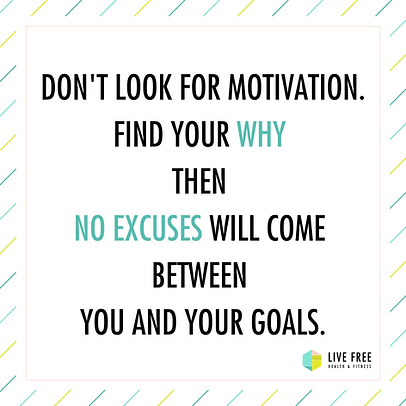DON'T LOOK FOR MOTIVATION. FIND YOUR WHY