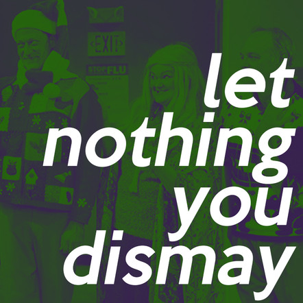 Let Nothing You Dismay by Topher Payne