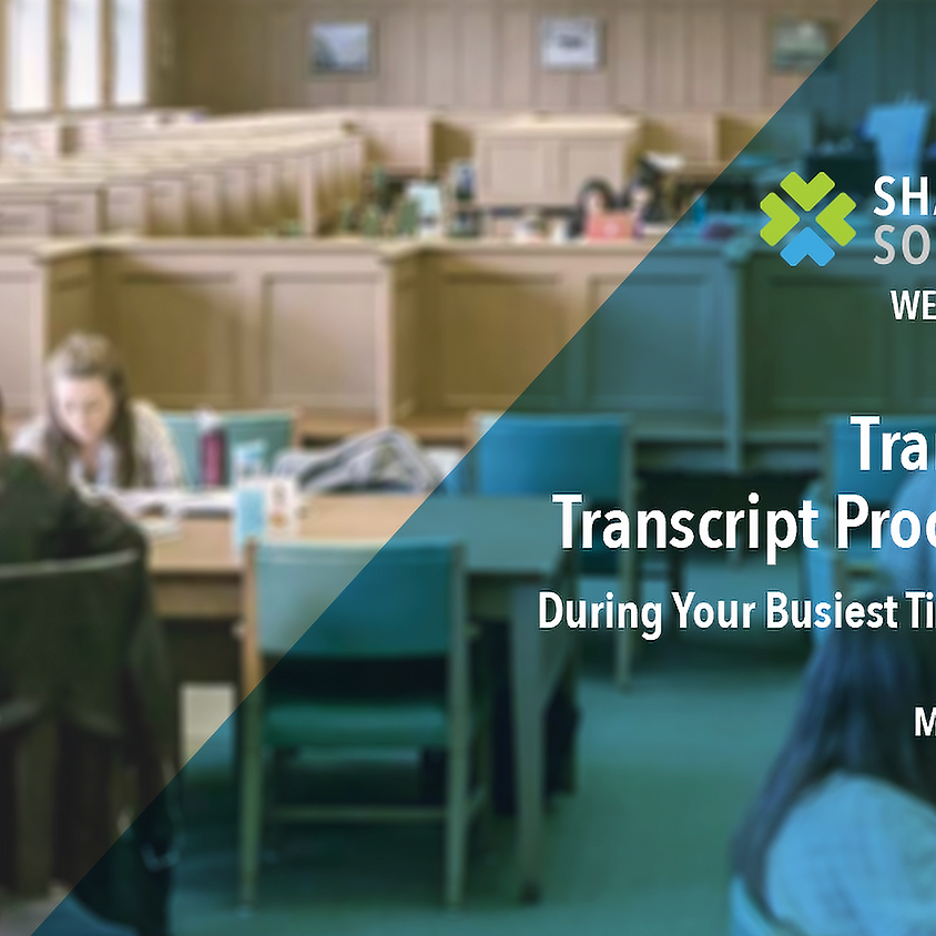 Webinar: Transform Transcript Processing During Your Busiest Time of Year