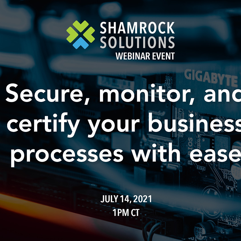 Webinar: Secure, monitor, and certify your regulated business processes with ease
