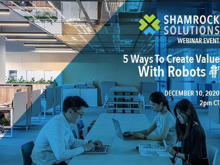 Shamrock Webinar: 5 Ways To Create Value With Robots