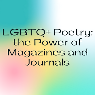LGBTQ+ Poetry: The Power of Magazines and Journals