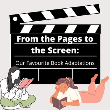 From the Pages to the Screen: Our Favourite Book Adaptations