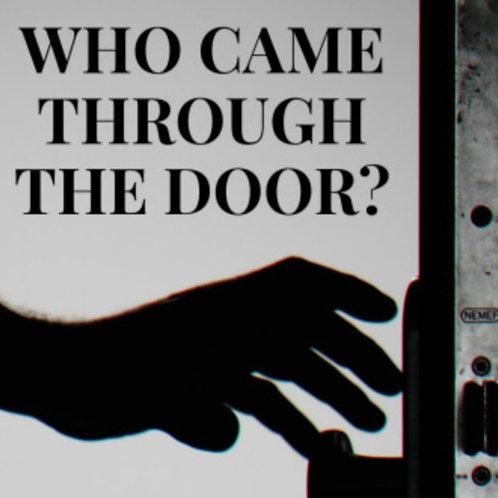 WHO CAME THROUGH THE DOOR?