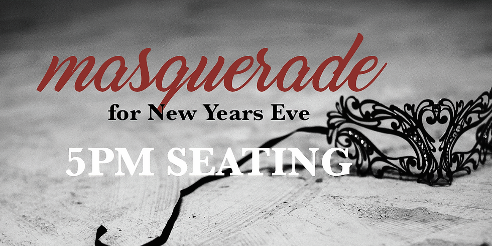 SOLD OUT New Years Eve - 5PM Seating - $65/person