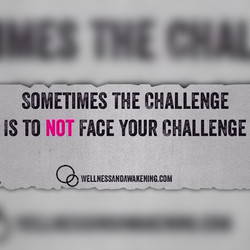 Not to face your challenge