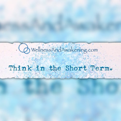 Think in short term